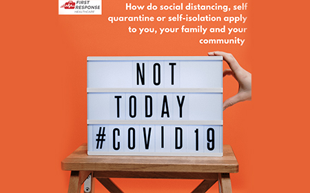 How do social distancing, self quarantine or self-isolation apply to you, your family and your community